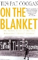 'On The Blanket - The Inside Story of the IRA prisoners 'dirty' protest' by Tim Pat Coogan